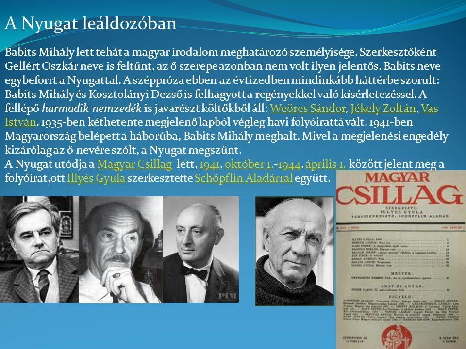 A Nyugat leáldozóban Babits Mihály lett tehát a magyar irodalom meghatározó személyisége. Szerkesztőként Gellért Oszkár neve is feltűnt, az ő szerepe
