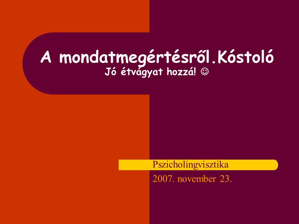 A mondatmegértésről.Kóstoló Jó étvágyat hozzá! Pszicholingvisztika 2007. november 23.
