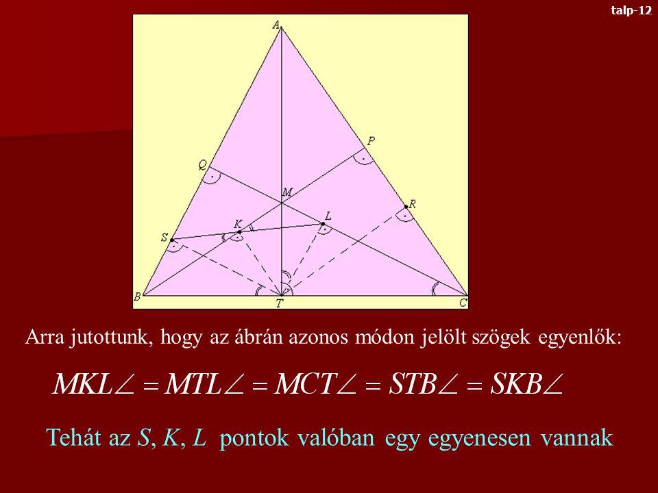 A házi feladat megoldása Megmutatjuk, hogy az S, K, L pontok egy egyenesbe esnek (a K, L, R pontkora ugyanígy lát- ható be).