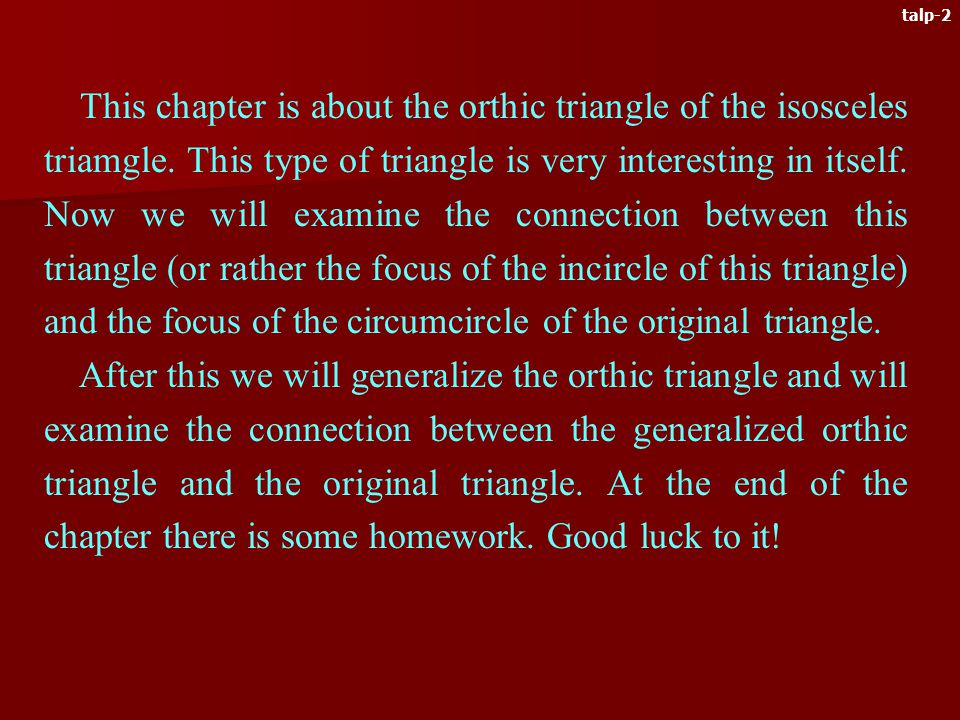 This chapter is about the orthic triangle of the isosceles triamgle.
