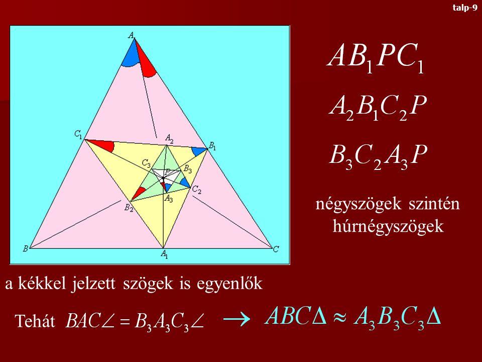 Megmutatjuk, hogy a harmadik talpponti háromszög min- dig hasonló az eredeti háromszöghöz négyszögek húrnégyszögek a pirossal jelzett szögek egyenlők talp-8