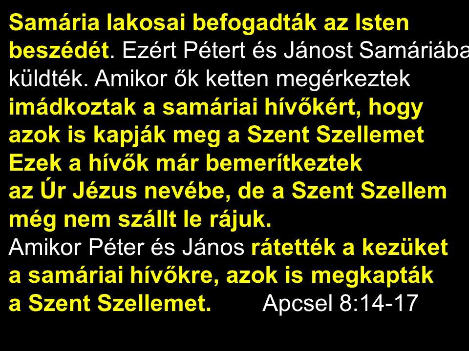 Samária lakosai befogadták az Isten beszédét. Ezért Pétert és Jánost Samáriába küldték. Amikor ők ketten megérkeztek imádkoztak a samáriai hívőkért, h