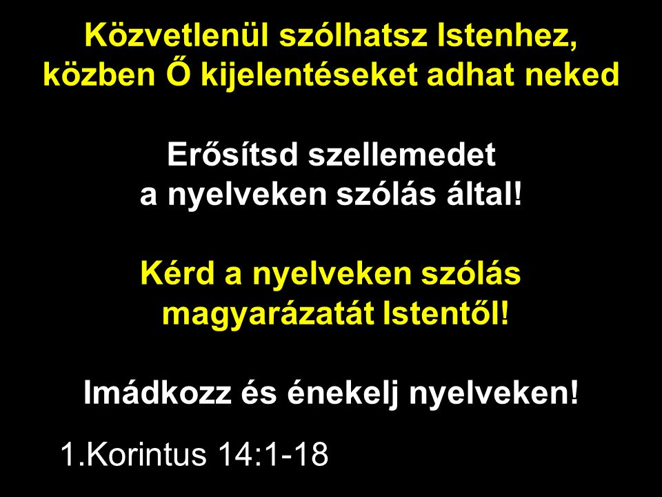 Közvetlenül szólhatsz Istenhez, közben Ő kijelentéseket adhat neked Erősítsd szellemedet a nyelveken szólás által! Kérd a nyelveken szólás magyarázatá
