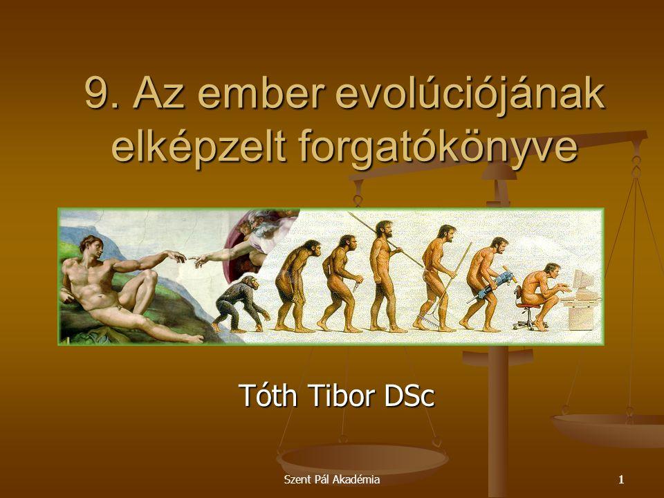 Szent Pál Akadémia11 9. Az ember evolúciójának elképzelt forgatókönyve Tóth Tibor DSc