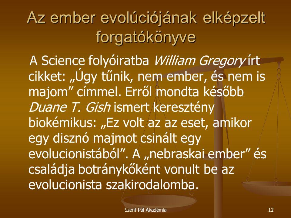 """Szent Pál Akadémia12 Az ember evolúciójának elképzelt forgatókönyve A Science folyóiratba William Gregory írt cikket: """"Úgy tűnik, nem ember, és nem is majom címmel."""
