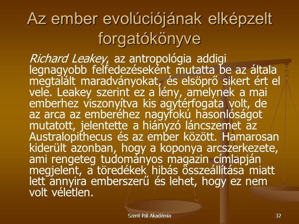 Szent Pál Akadémia32 Az ember evolúciójának elképzelt forgatókönyve Richard Leakey, az antropológia addigi legnagyobb felfedezéseként mutatta be az általa megtalált maradványokat, és elsöprő sikert ért el vele.