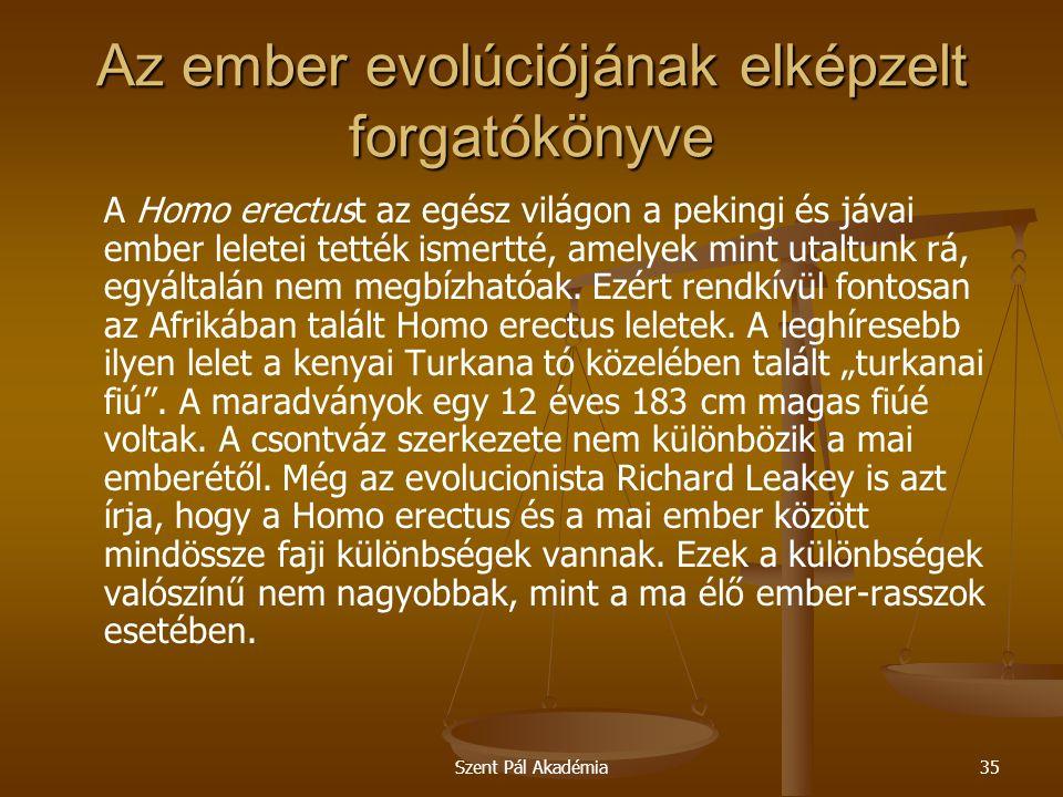 Szent Pál Akadémia35 Az ember evolúciójának elképzelt forgatókönyve A Homo erectust az egész világon a pekingi és jávai ember leletei tették ismertté, amelyek mint utaltunk rá, egyáltalán nem megbízhatóak.