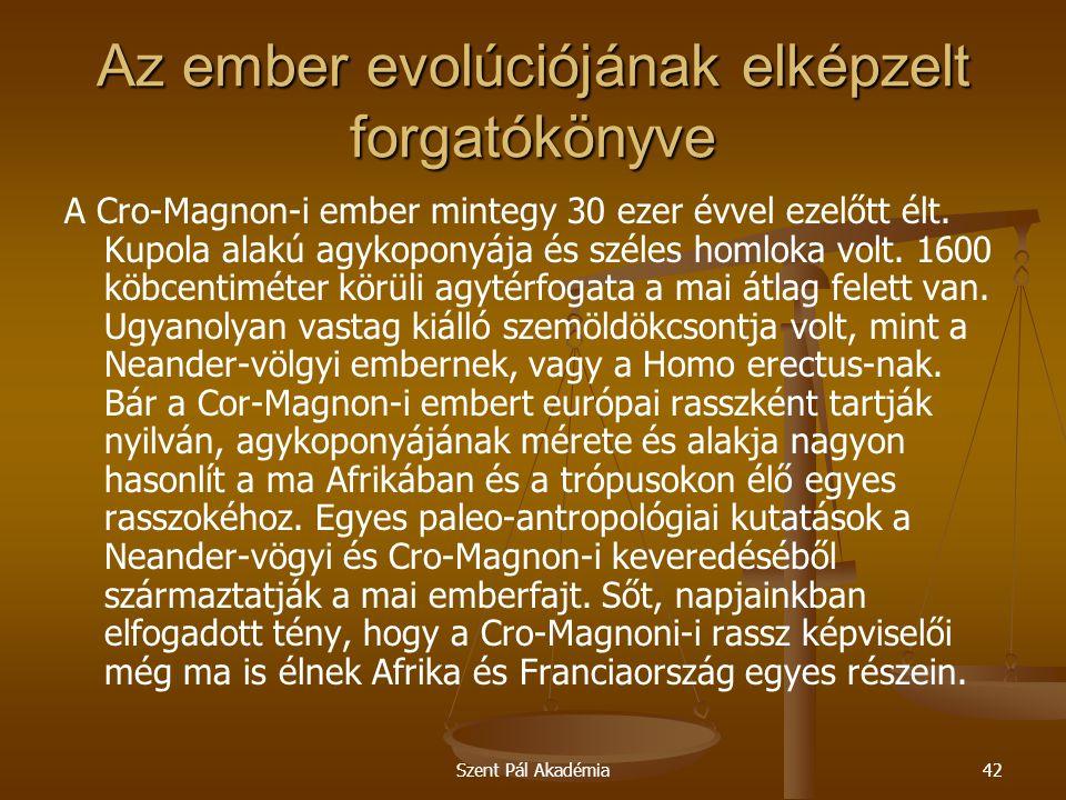 Szent Pál Akadémia42 Az ember evolúciójának elképzelt forgatókönyve A Cro-Magnon-i ember mintegy 30 ezer évvel ezelőtt élt.
