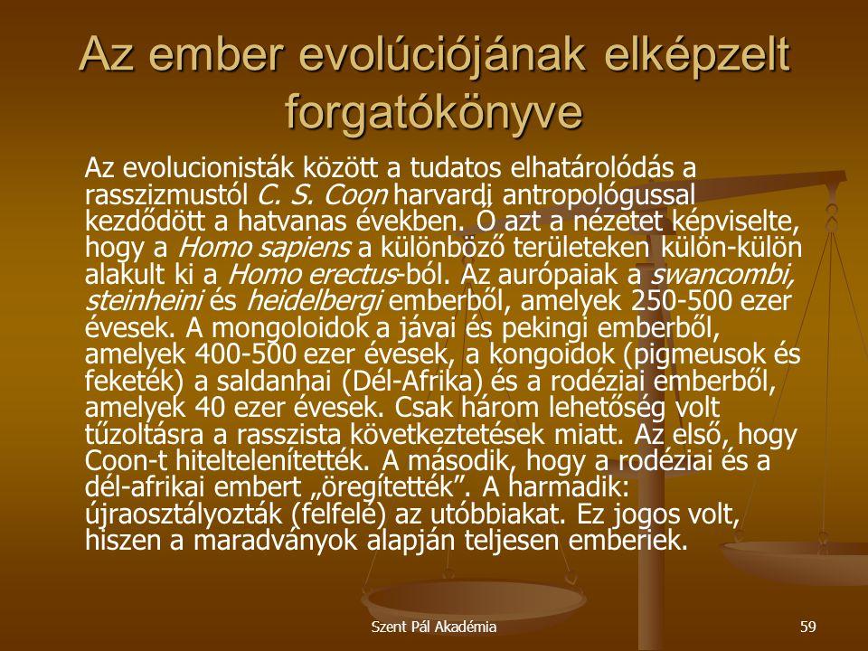 Szent Pál Akadémia59 Az ember evolúciójának elképzelt forgatókönyve Az evolucionisták között a tudatos elhatárolódás a rasszizmustól C.