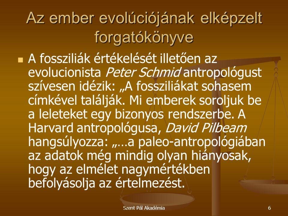 """Szent Pál Akadémia6 Az ember evolúciójának elképzelt forgatókönyve A fossziliák értékelését illetően az evolucionista Peter Schmid antropológust szívesen idézik: """"A fossziliákat sohasem címkével találják."""