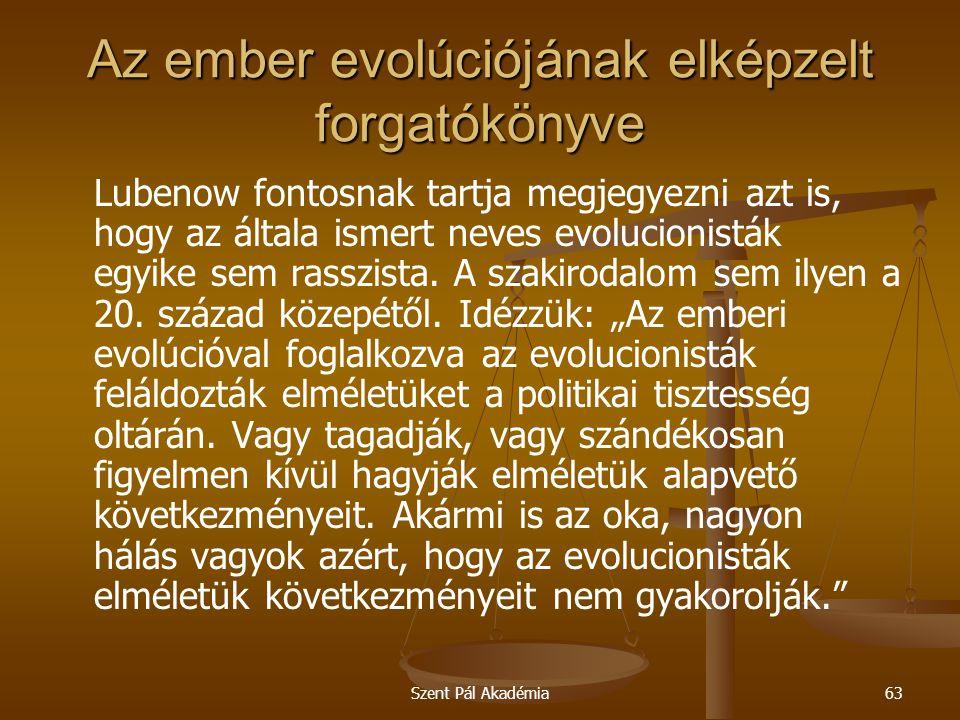 Szent Pál Akadémia63 Az ember evolúciójának elképzelt forgatókönyve Lubenow fontosnak tartja megjegyezni azt is, hogy az általa ismert neves evolucionisták egyike sem rasszista.