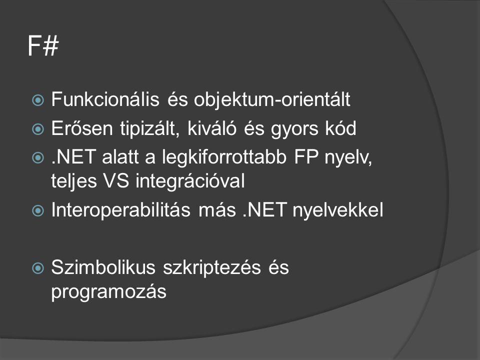 F#  Funkcionális és objektum-orientált  Erősen tipizált, kiváló és gyors kód .NET alatt a legkiforrottabb FP nyelv, teljes VS integrációval  Inter