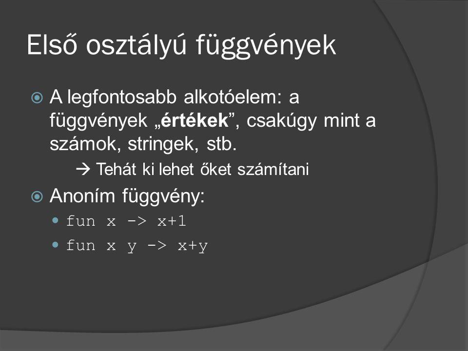 Magasabb-szintű függvények  Olyan függvények amik más függvényeket várnak mint parameter let f g x = g (g x) let double x = x+x f double 1  4 List.map double [1; 2; 3]  [1; 4; 6]