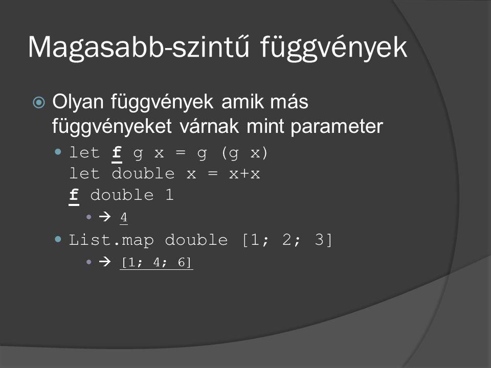 Magasabb-szintű függvények  Olyan függvények amik más függvényeket várnak mint parameter let f g x = g (g x) let double x = x+x f double 1  4 List.m