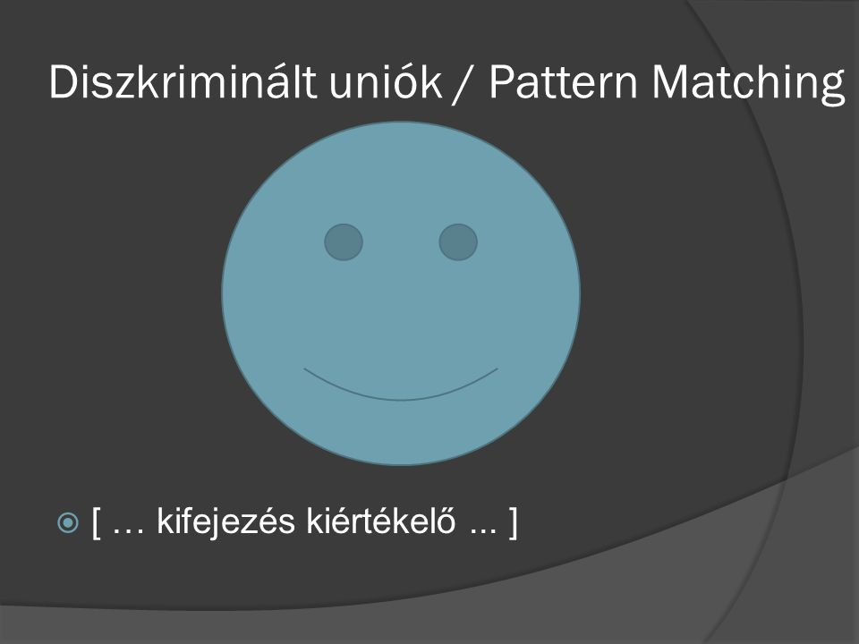 Diszkriminált uniók / Pattern Matching  [ … kifejezés kiértékelő... ]