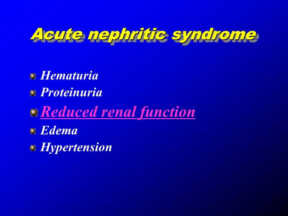Acute nephritic syndrome Acute nephritic syndrome Hematuria Proteinuria Reduced renal function Edema Hypertension