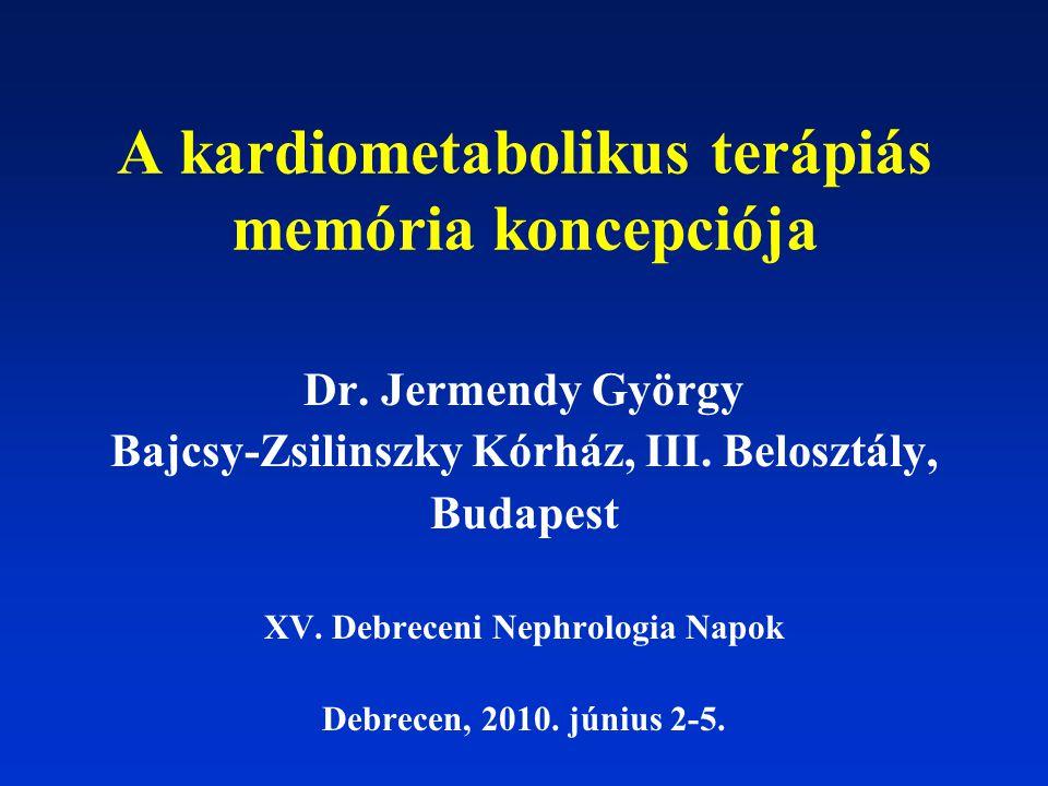 A kardiometabolikus terápiás memória koncepciója Dr. Jermendy György Bajcsy-Zsilinszky Kórház, III. Belosztály, Budapest XV. Debreceni Nephrologia Nap