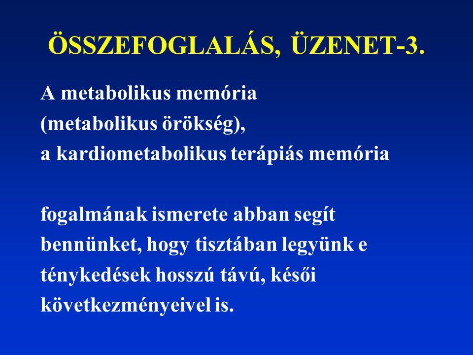 ÖSSZEFOGLALÁS, ÜZENET-3. A metabolikus memória (metabolikus örökség), a kardiometabolikus terápiás memória fogalmának ismerete abban segít bennünket,