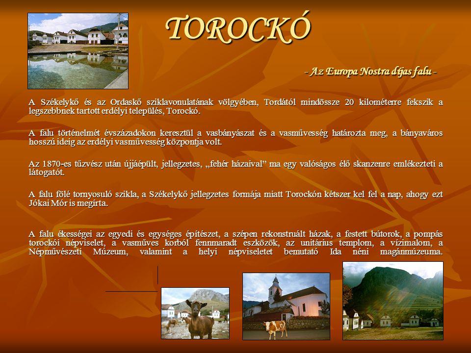 TOROCKÓ - Az Europa Nostra díjas falu - A Székelykő és az Ordaskő sziklavonulatának völgyében, Tordától mindössze 20 kilométerre fekszik a legszebbnek tartott erdélyi település, Torockó.