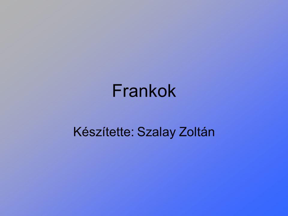 Frankok Készítette: Szalay Zoltán