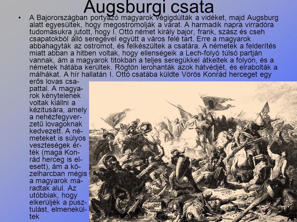 Augsburgi csata A Bajorországban portyázó magyarok végigdúlták a vidéket, majd Augsburg alatt egyesültek, hogy megostromolják a várat. A harmadik napr