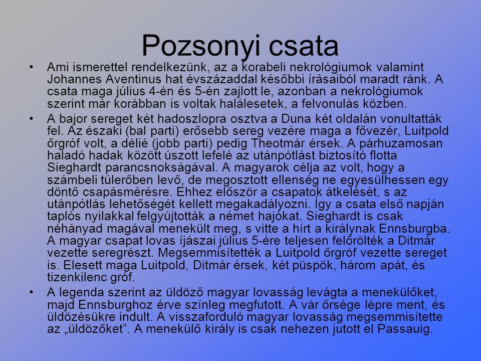 Pozsonyi csata Ami ismerettel rendelkezünk, az a korabeli nekrológiumok valamint Johannes Aventinus hat évszázaddal későbbi írásaiból maradt ránk. A c