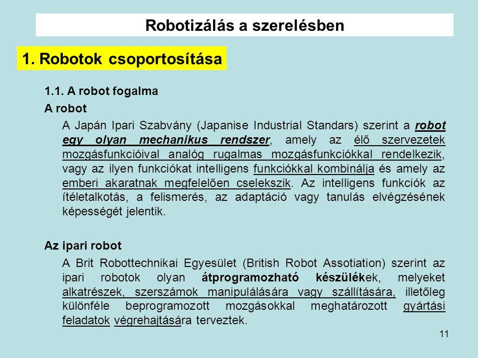 11 Robotizálás a szerelésben 1.1. A robot fogalma A robot A Japán Ipari Szabvány (Japanise Industrial Standars) szerint a robot egy olyan mechanikus r