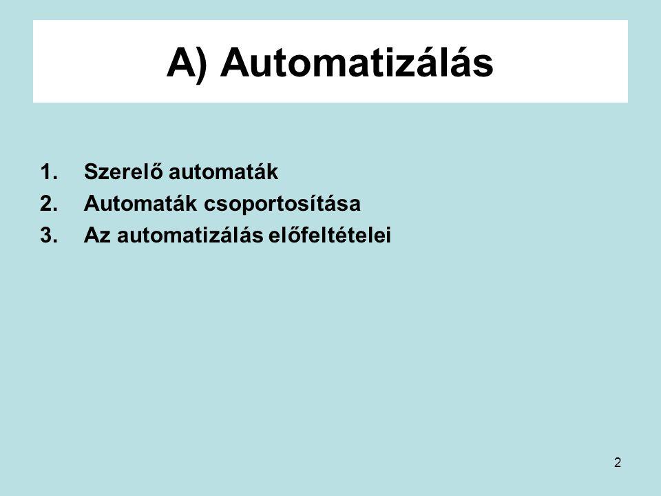 2 A) Automatizálás 1.Szerelő automaták 2.Automaták csoportosítása 3.Az automatizálás előfeltételei