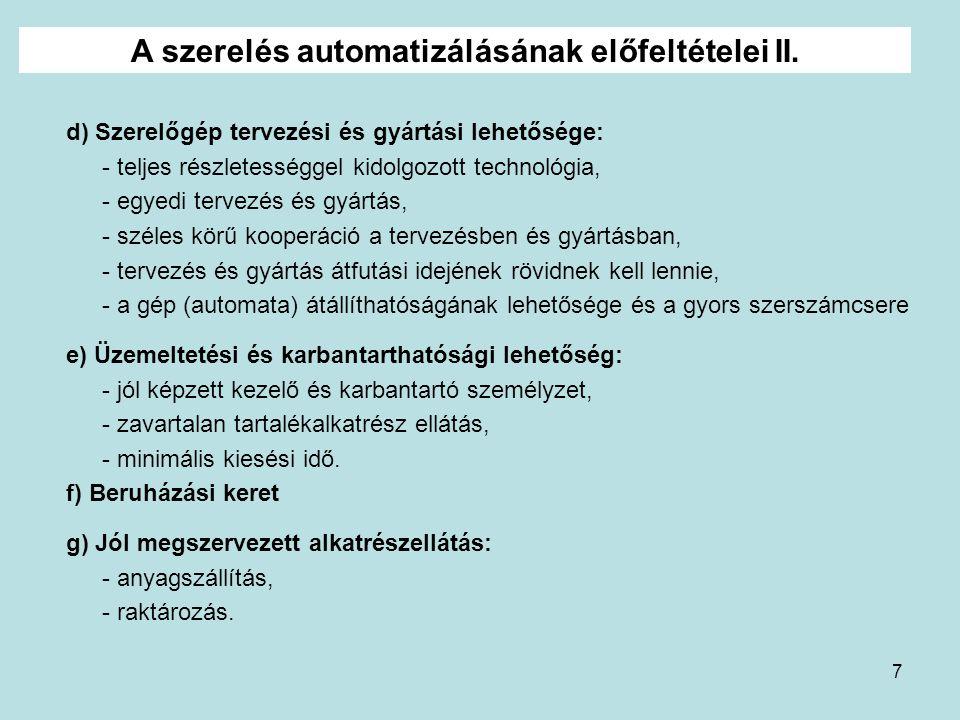7 A szerelés automatizálásának előfeltételei II. d) Szerelőgép tervezési és gyártási lehetősége: - teljes részletességgel kidolgozott technológia, - e