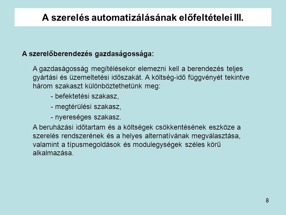 8 A szerelés automatizálásának előfeltételei III. A szerelőberendezés gazdaságossága: A gazdaságosság megítélésekor elemezni kell a berendezés teljes