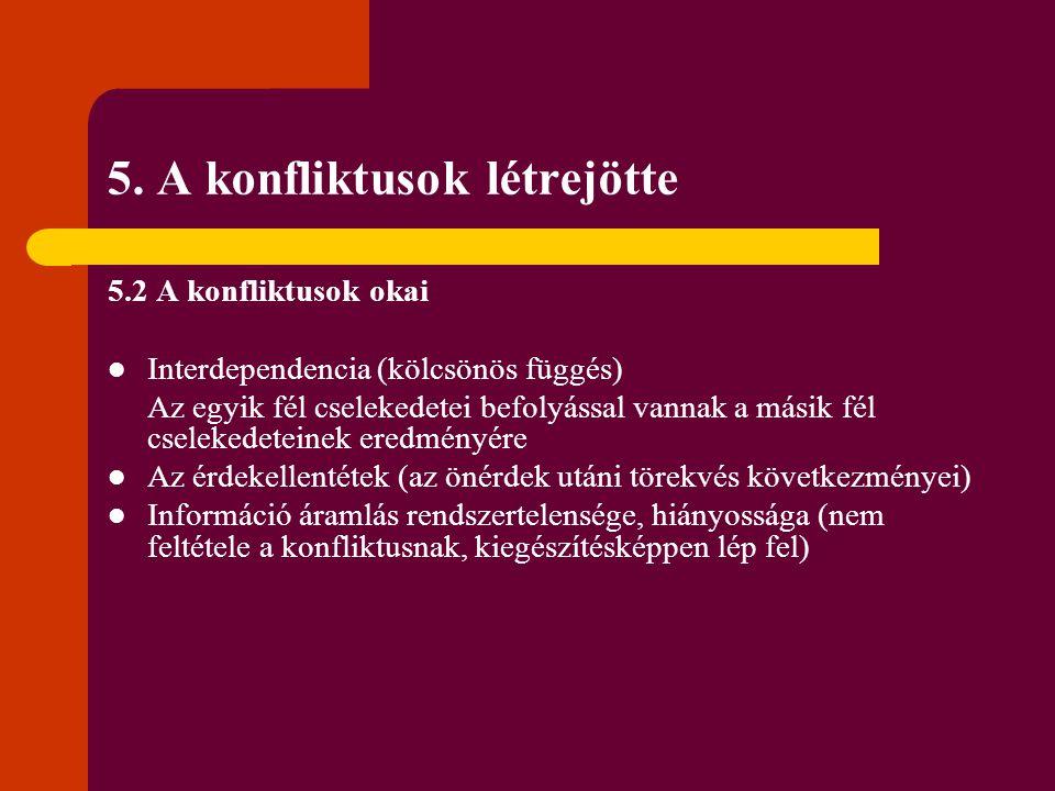 5. A konfliktusok létrejötte 5.2 A konfliktusok okai Interdependencia (kölcsönös függés) Az egyik fél cselekedetei befolyással vannak a másik fél csel
