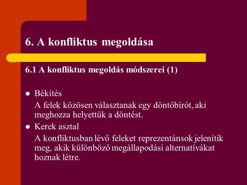 6. A konfliktus megoldása 6.1 A konfliktus megoldás módszerei (1) Békítés A felek közösen választanak egy döntőbírót, aki meghozza helyettük a döntést
