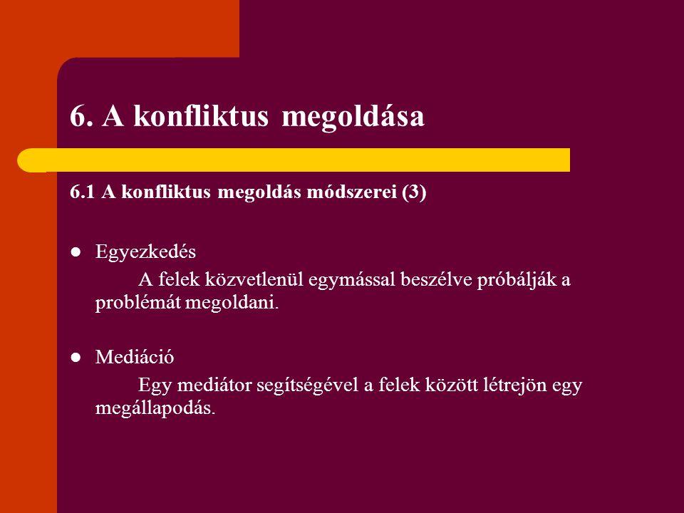 6. A konfliktus megoldása 6.1 A konfliktus megoldás módszerei (3) Egyezkedés A felek közvetlenül egymással beszélve próbálják a problémát megoldani. M