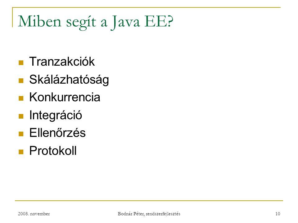 2008. november Bodnár Péter, rendszerfejlesztés 10 Miben segít a Java EE? Tranzakciók Skálázhatóság Konkurrencia Integráció Ellenőrzés Protokoll