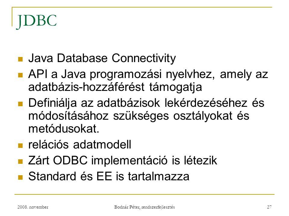 2008. november Bodnár Péter, rendszerfejlesztés 27 JDBC Java Database Connectivity API a Java programozási nyelvhez, amely az adatbázis-hozzáférést tá