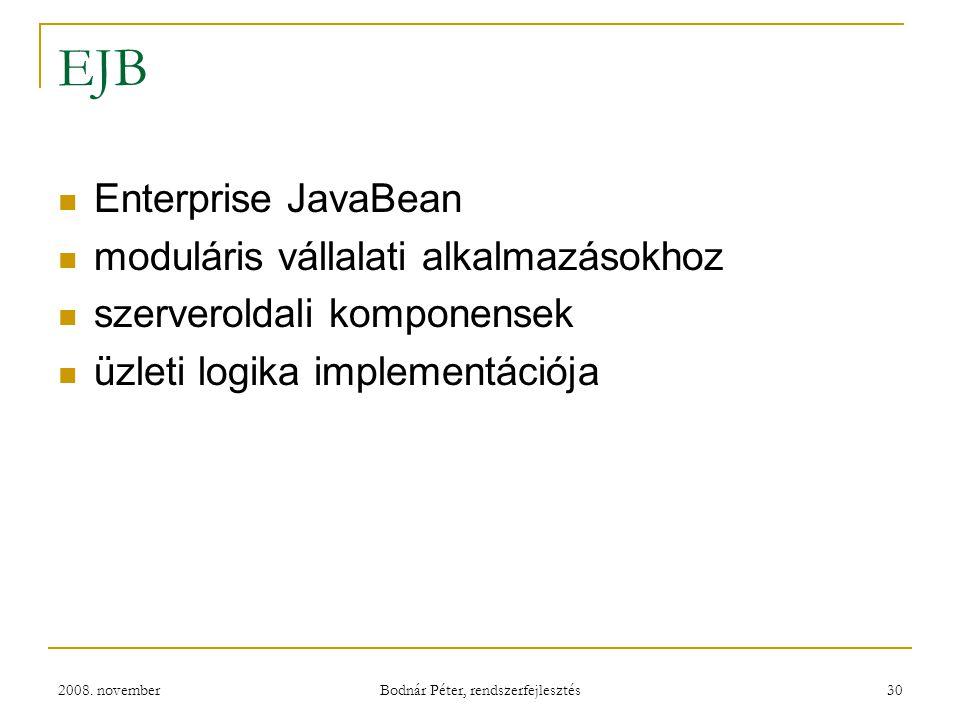 2008. november Bodnár Péter, rendszerfejlesztés 30 EJB Enterprise JavaBean moduláris vállalati alkalmazásokhoz szerveroldali komponensek üzleti logika