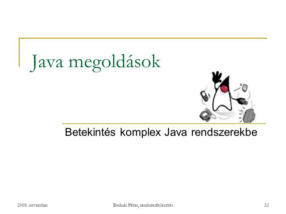 2008. novemberBodnár Péter, rendszerfejlesztés32 Java megoldások Betekintés komplex Java rendszerekbe