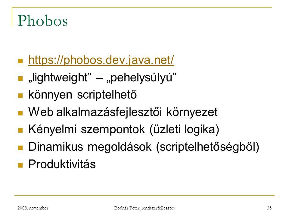 """2008. november Bodnár Péter, rendszerfejlesztés 35 Phobos https://phobos.dev.java.net/ """"lightweight"""" – """"pehelysúlyú"""" könnyen scriptelhető Web alkalmaz"""