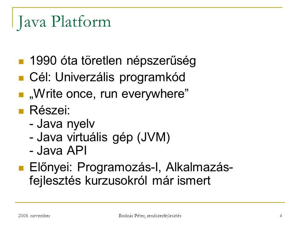 """2008. november Bodnár Péter, rendszerfejlesztés 4 Java Platform 1990 óta töretlen népszerűség Cél: Univerzális programkód """"Write once, run everywhere"""""""