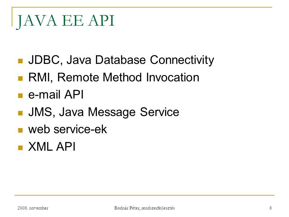 2008. november Bodnár Péter, rendszerfejlesztés 8 JAVA EE API JDBC, Java Database Connectivity RMI, Remote Method Invocation e-mail API JMS, Java Mess