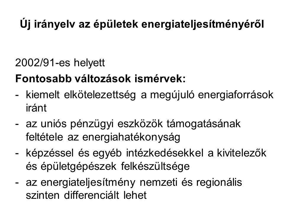 Új irányelv az épületek energiateljesítményéről 2002/91-es helyett Fontosabb változások ismérvek: -kiemelt elkötelezettség a megújuló energiaforrások