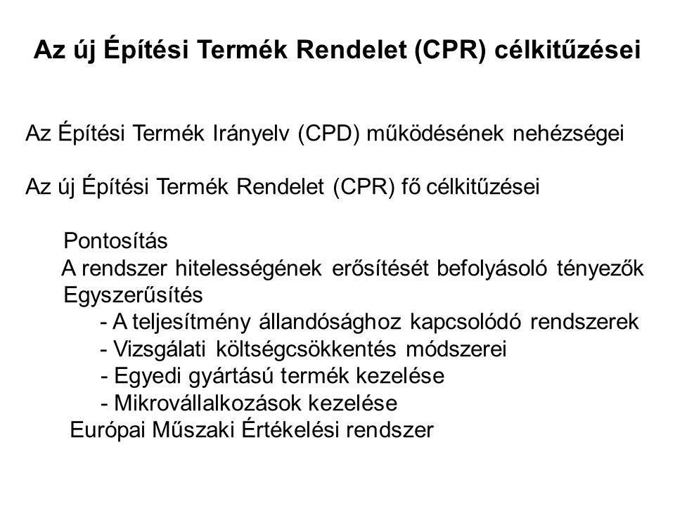 Megfelelőség igazolás – teljesítmény nyilatkozat Alapvető követelmények számának növekedése A megfelelőség-értékelési eljárások számának mérséklődése A mikrovállalkozások speciális kezelése A CE jelölés elérésének pontosítása Az értékeléseknél a számítási módszerek preferálása Az intézményrendszerben új szereplők megjelenése Az irányelv (CPD) és a rendelet (CPR) összevetése, a változások értékelése