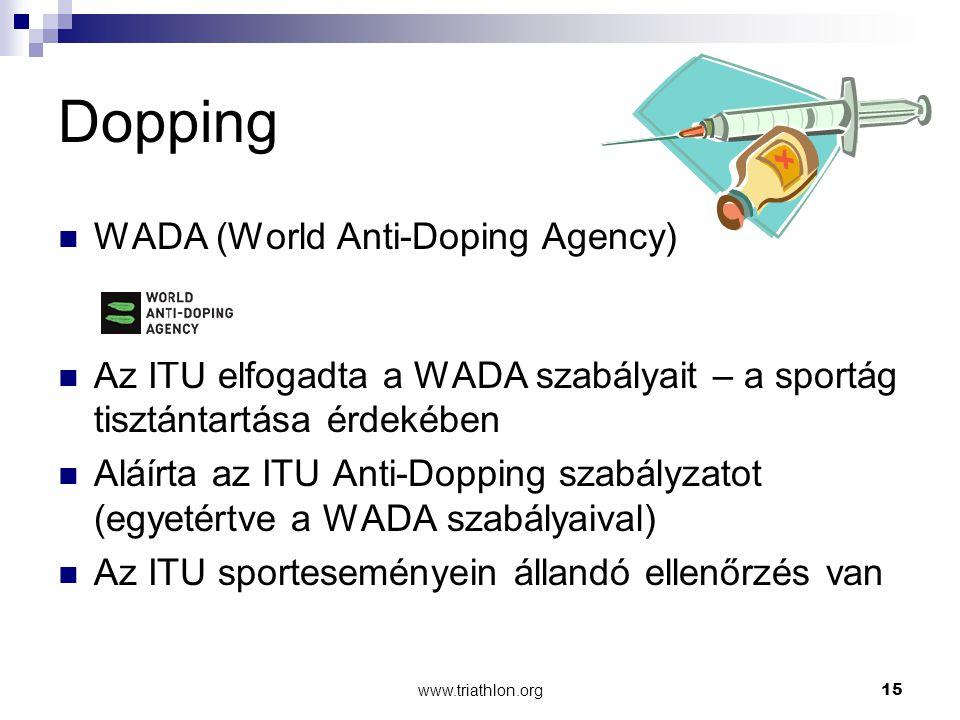 www.triathlon.org15 Dopping WADA (World Anti-Doping Agency) Az ITU elfogadta a WADA szabályait – a sportág tisztántartása érdekében Aláírta az ITU Anti-Dopping szabályzatot (egyetértve a WADA szabályaival) Az ITU sporteseményein állandó ellenőrzés van