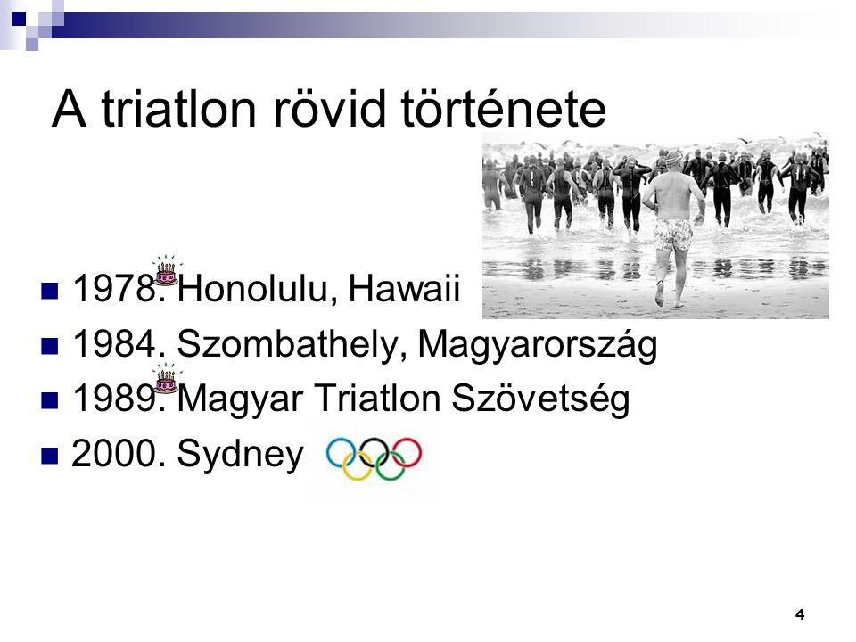 4 A triatlon rövid története 1978.Honolulu, Hawaii 1984.