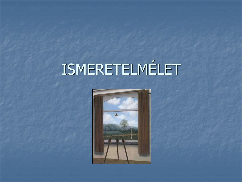 Kollokvium Előadások: Előadások: http://hps.elte.hu/~gszabo/Filozofiadiszciplinai.html http://hps.elte.hu/~gszabo/Filozofiadiszciplinai.html Ismeretelmélet Ismeretelmélet Tankönyv: Tankönyv: Forrai G., Mikor igazolt egy hit?, Osiris-Láthatatlan Kollégium, 2002.