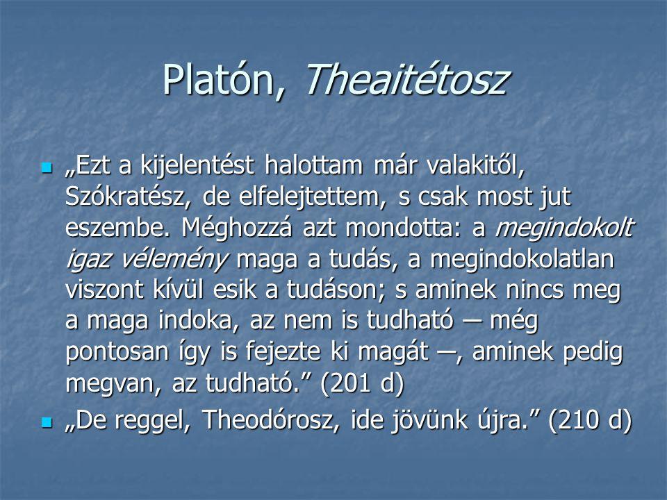 """Platón, Theaitétosz """"Ezt a kijelentést halottam már valakitől, Szókratész, de elfelejtettem, s csak most jut eszembe. Méghozzá azt mondotta: a megindo"""