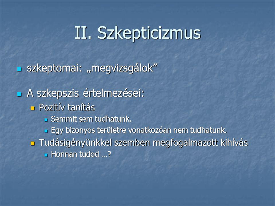 """II. Szkepticizmus szkeptomai: """"megvizsgálok"""" szkeptomai: """"megvizsgálok"""" A szkepszis értelmezései: A szkepszis értelmezései: Pozitív tanítás Pozitív ta"""