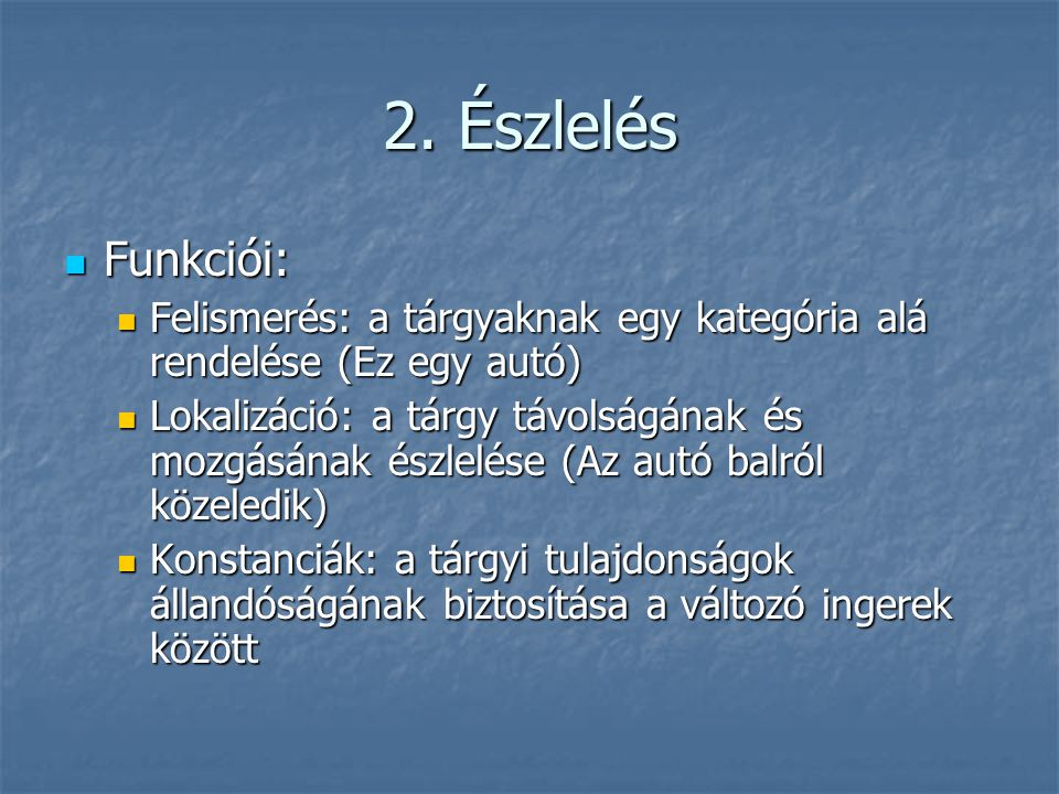 2. Észlelés Funkciói: Funkciói: Felismerés: a tárgyaknak egy kategória alá rendelése (Ez egy autó) Felismerés: a tárgyaknak egy kategória alá rendelés