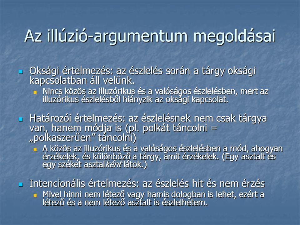 Az illúzió-argumentum megoldásai Oksági értelmezés: az észlelés során a tárgy oksági kapcsolatban áll velünk. Oksági értelmezés: az észlelés során a t