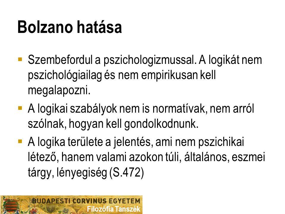 Filozófia Tanszék Bolzano hatása  Szembefordul a pszichologizmussal.